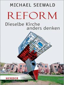 Reform – Dieselbe Kirche anders denken