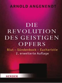 Die Revolution des geistigen Opfers: Blut - Sündenbock - Eucharistie
