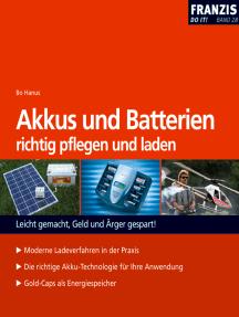 Akkus und Batterien richtig pflegen und laden: Leicht gemacht, Geld und Ärger gespart!