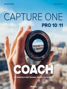 Capture One Pro 10|11 COACH: Ihr persönlicher Trainer: Wissen, wie es geht!