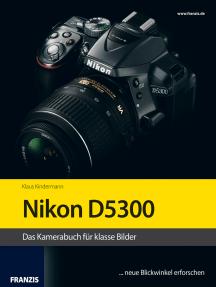 Kamerabuch Nikon D5300: Das Kamerabuch für klasse Bilder