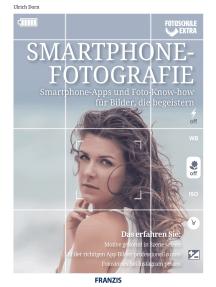Smartphone Fotografie: Smartphone-Apps und Foto-Know-how für Bilder, die begeistern