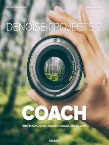 DENOISE projects 2 COACH: Ihr persönlicher Trainer: Wissen, wie es geht!