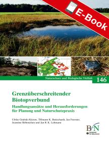 Grenzüberschreitender Biotopverbund: Handlungsansätze und Herausforderungen für Planung und Naturschutzpraxis - Naturschutz und Biologische Vielfalt Heft 146