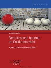 """Demokratisch handeln im Politikunterricht: Projekte zu """"Demokratie als Herrschaftsform"""""""