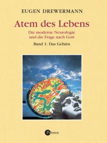 Atem des Lebens. Band 1: Das Gehirn: Die moderne Neurologie und die Frage nach Gott. Glauben in Freiheit, Band III/4/1