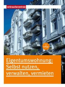 Eigentumswohnung: Selbst nutzen, verwalten, vermieten