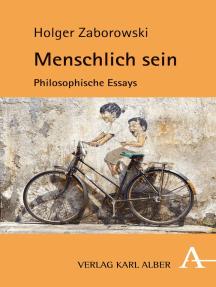 Menschlich sein: Philosophische Essays