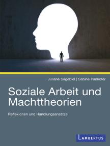 Soziale Arbeit und Machttheorien: Reflexionen und Handlungsansätze