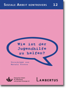 Wie ist der Jugendhilfe zu helfen?: Vorschläge von Harald Tornow. Aus der Reihe Soziale Arbeit kontrovers - Band 12