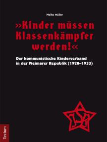 """""""Kinder müssen Klassenkämpfer werden!"""" - Der kommunistische Kinderverband in der Weimarer Republik (1920-1933)"""