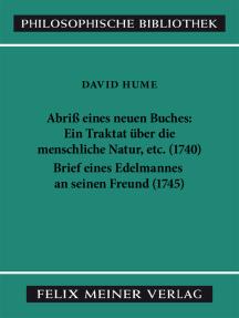 Abriß eines neuen Buches, betitelt: Ein Traktat über die menschliche Natur: , etc. Brief eines Edelmannes an seinen Freund in Edinburgh. Zwei Schriften zur Erklärung und Verteidigung der Philosophie D. Humes