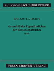 Grundriss des Eigentümlichen der Wissenschaftslehre:  in Rücksicht auf das theoretische Vermögen als Handschrift für seine Zuhörer (1795)