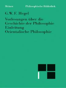 Vorlesungen über die Geschichte der Philosophie: Teil 1: Einleitung in die Geschichte der Philosophie. Orientalische Philosophie
