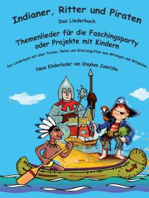 Indianer, Ritter und Piraten: Das Liederbuch mit allen Texten, Noten und Gitarrengriffen zum Mitsingen und Mitspielen