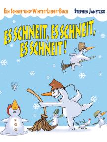 Es schneit, es schneit, es schneit! – Ein Schnee-und-Winter-Lieder-Buch: Das Liederbuch mit allen Texten, Noten und Gitarrengriffen zum Mitsingen und Mitspielen