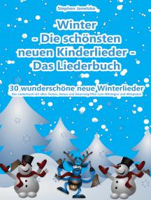 Winter - Die schönsten neuen Kinderlieder - 30 wunderschöne neue Winterlieder: Das Liederbuch mit allen Texten, Noten und Gitarrengriffen zum Mitsingen und Mitspielen