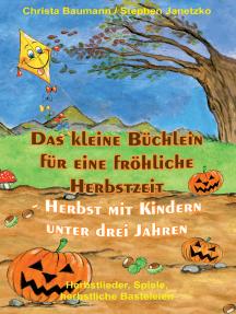 Das kleine Büchlein für eine fröhliche Herbstzeit - Herbst mit Kindern unter drei Jahren: Herbstlieder, Spiele, herbstliche Basteleien