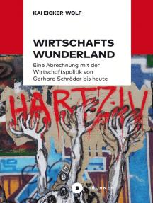 Wirtschaftswunderland: Eine Abrechnung mit der Wirtschaftspolitik von Gerhard Schröder bis heute