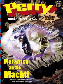Perry - unser Mann im All 137: Mutanten an die Macht!: Perry Rhodan Comic