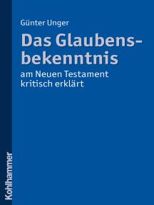 Das Glaubensbekenntnis - am Neuen Testament kritisch erklärt