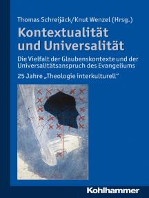 Kontextualität und Universalität: Die Vielfalt der Glaubenskontexte und der Universalitätsanspruch des Evangeliums
