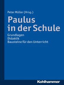 Paulus in der Schule: Grundlagen - Didaktik - Bausteine für den Unterricht