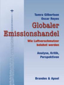 Globaler Emissionshandel: Wie Luftverschmutzer belohnt werden. Analyse, Kritik, Perspektiven