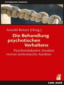 Die Behandlung psychotischen Verhaltens: Psychoedukative Ansätze versus systemische Ansätze