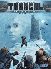 Die Welten von Thorgal - Thorgals Jugend. Band 1: Die drei Schwestern