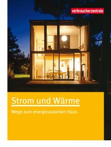 Strom und Wärme: Wege zum energieautarken Haus