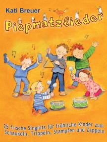 Piepmatzlieder - 25 frische Singhits für fröhliche Kinder zum Schaukeln, Trippeln, Stampfen und Zappeln: Das Liederbuch mit allen Texten, Noten und Gitarrengriffen zum Mitsingen und Mitspielen