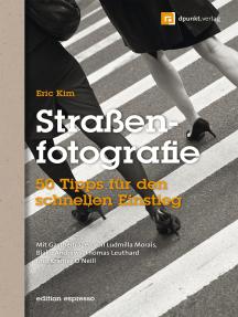 Straßenfotografie (Edition Espresso): 50 Tipps für den schnellen Einstieg. Mit Gastbeiträgen von Ludmilla Morais, Blake Andrews, Thomas Leuthard und Kramer O'Neill