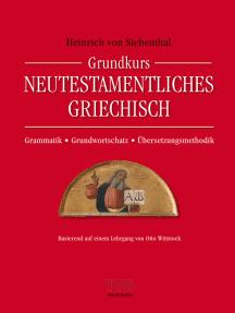 Grundkurs Neutestamentliches Griechisch: Grammatik - Grundwortschatz - Übersetzungsmethodik