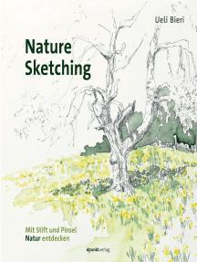 Nature Sketching: Mit Stift und Pinsel Natur entdecken