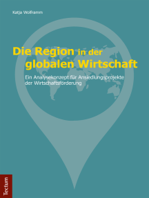 Die Region in der globalen Wirtschaft: Ein Analysekonzept für Ansiedlungsprojekte der Wirtschaftsförderung