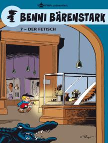 Benni Bärenstark Bd. 7: Der Fetisch