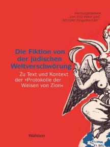 """Die Fiktion von der jüdischen Weltverschwörung: Zu Text und Kontext der """"Protokolle der Weisen von Zion"""""""