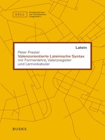 Valenzorientierte Lateinische Syntax: mit Formenlehre, Valenzregister und Lernvokabular