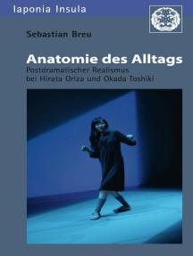 Anatomie des Alltags: Postdramatischer Realismus bei Hirata Oriza und Okada Toshiki