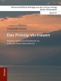 Das Prinzip Vertrauen: Negative praktische Metaphysik zur Kritik des reinen Rationalismus