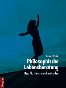 Philosophische Lebensberatung: Begriff, Theorie und Methoden