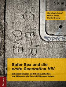 """Safer Sex und die """"erste Generation HIV"""": Schutzstrategien und Risikoverhalten von Männern, die Sex mit Männern haben"""