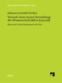 Versuch einer neuen Darstellung der Wissenschaftslehre: Vorerinnerung, Erste und Zweite Einleitung, Erstes Kapitel (1797/98)