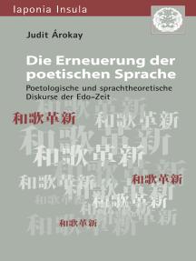 Die Erneuerung der poetischen Sprache: Poetologische und sprachtheoretische Diskurse der Edo-Zeit