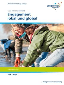 Engagement lokal und global: Ein Arbeitsheft für die Sekundarstufe 1 - Das Mitmachheft
