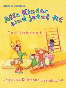 Alle Kinder sind jetzt fit - 22 sportliche Kinderlieder fürs Kinderturnen: Das Liederbuch mit allen Texten, Noten und Gitarrengriffen zum Mitsingen und Mitspielen