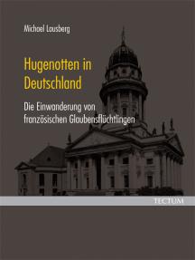 Hugenotten in Deutschland: Die Einwanderung von französischen Glaubensflüchtlingen