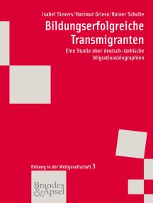 Bildungserfolgreiche Transmigranten: Eine Studie über deutsch-türkische Migrationsbiographien