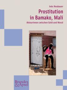 Prostitution in Bamako, Mali: Akteurinnen zwischen Geld und Moral